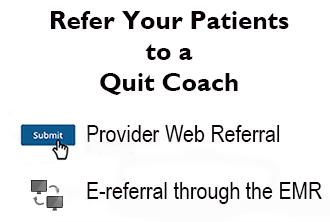 Refer your patients to a quit coach: via provider web referral  or EMR. Access patient referral forms.