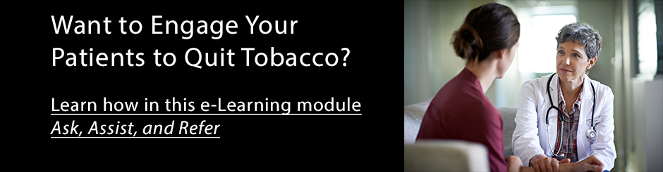 Want to engage your patients to quit tobacco? Learn how in this elearning module: Ask, Assist, and Refer.